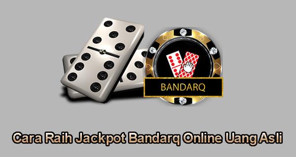Cara Raih Jackpot Bandarq Online Uang Asli
