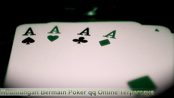 Keuntungan Bermain Poker qq Online Terpercaya